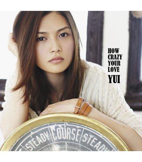 YUI - HOW CRAZY YOUR LOVE (édition normale japonaise)